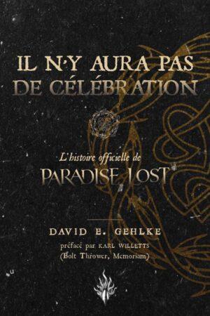 Il n'y aura pas de célébration, l'histoire officielle de Paradise Lost